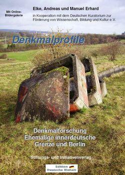 Denkmalprofile – Denkmalforschung Ehemalige innerdeutsche Grenze und Berlin von Erhard,  Andreas, Erhard,  Elke, Erhard,  Manuel