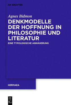 Denkmodelle der Hoffnung in Philosophie und Literatur von Bidmon,  Agnes
