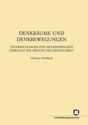 Denkräume und Denkbewegungen : Untersuchungen zum metaphorischen Gebrauch der Sprache der Räumlichkeit von Hoffstadt,  Christian