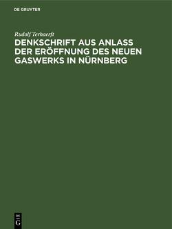 Denkschrift aus Anlaß der Eröffnung des neuen Gaswerks in Nürnberg von Terhaerft,  Rudolf