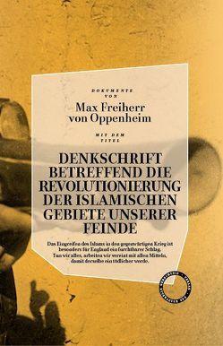 DENKSCHRIFT BETREFFEND DIE REVOLUTIONIERUNG DER ISLAMISCHEN GEBIETE UNSERER FEINDE von Kopetzky,  Steffen, Oppenheim,  Freiherr von,  Max