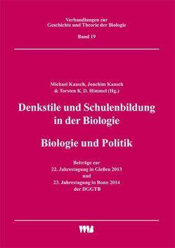 Denkstile und Schulenbildung in der Biologie/Biologie und Politik von Himmel,  Torsten K.D., Kaasch,  Joachim, Kaasch,  Michael