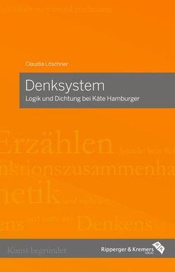 Denksystem – Logik und Dichtung bei Käte Hamburger von Löschner,  Claudia