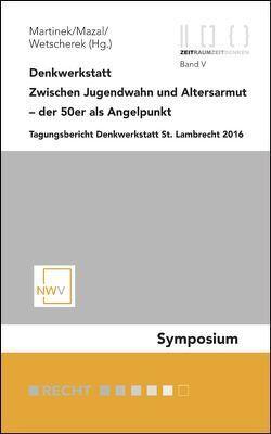 Denkwerkstatt: Zwischen Jugendwahn und Altersarmut – der 50er als Angelpunkt von Martinek,  Johannes M, Mazal,  Wolfgang, Wetscherek Ewald