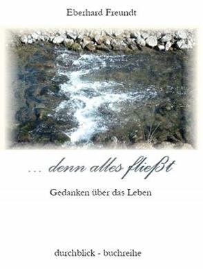 … denn alles fließt von Freundt,  Eberhard