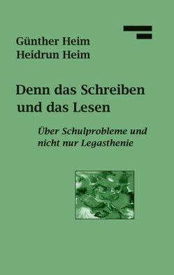 Denn das Schreiben und das Lesen von Heim,  Günther, Heim,  Heidrun