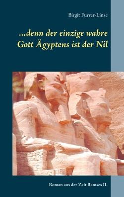 …denn der einzige wahre Gott Ägyptens ist der Nil von Furrer-Linse,  Birgit