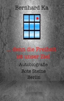 … denn die Freiheit ist unser Ziel von Haft,  Ernst, Ka,  Bernhard