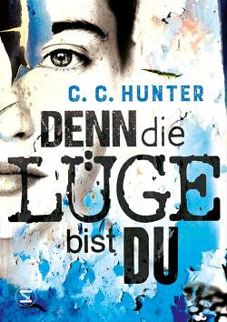 Denn die Lüge bist du von Hamer,  Tanja, Hunter,  C.C.