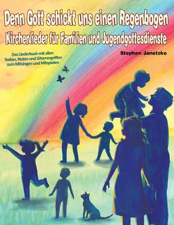 Denn Gott schickt uns einen Regenbogen – Kirchenlieder für Familien und Jugendgottesdienste von Janetzko,  Stephen