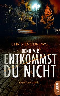 Denn mir entkommst du nicht von Drews,  Christine