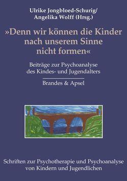 Denn wir können die Kinder nach unserem Sinne nicht formen von Jongbloed-Schurig,  U., Jongbloed-Schurig,  Ulrike, Müller-Brühn,  E., Sandler,  A M, Wolff,  Angelika