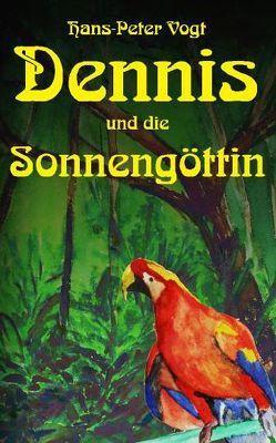 Dennis und die Sonnengöttin von Vogt,  Hans P