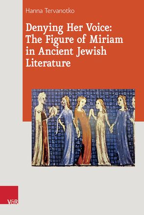 Denying Her Voice: The Figure of Miriam in Ancient Jewish Literature von Tervanotko,  Hanna