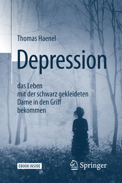 Depression – das Leben mit der schwarz gekleideten Dame in den Griff bekommen von Haenel,  Thomas