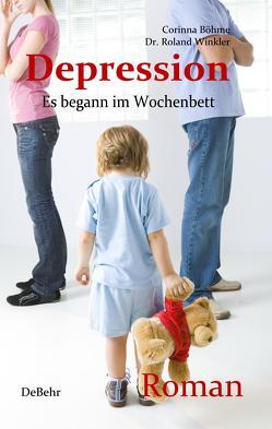 Depression – Es begann im Wochenbett – Authentischer Roman von Böhme,  Corinna, Winkler,  Roland