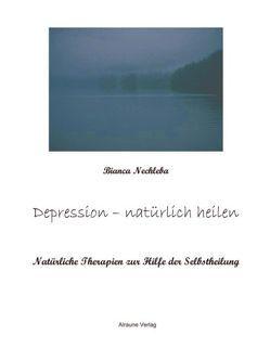 Depression – natürlich heilen von Nechleba,  Bianca