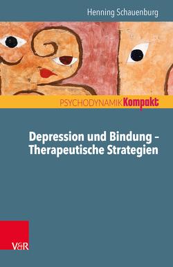 Depression und Bindung – Therapeutische Strategien von Resch,  Franz, Schauenburg,  Henning, Seiffge-Krenke,  Inge