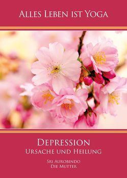 Depression – Ursache und Heilung von Aurobindo,  Sri, Mutter,  Die (d.i. Mira Alfassa)