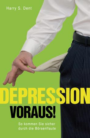 Depression voraus! von Dent,  Harry S, Neumüller,  Egbert