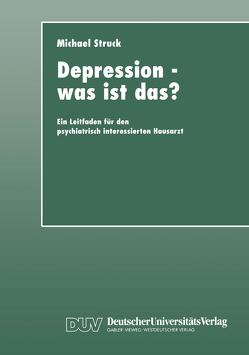 Depression — was ist das? von Struck,  Michael