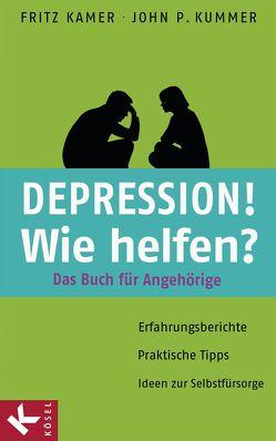 Depression! Wie helfen? von Kamer,  Fritz, Kummer,  John P.