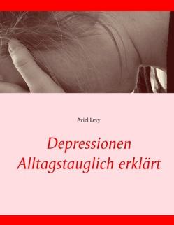 Depressionen Alltagstauglich erklärt von Levy,  Aviel