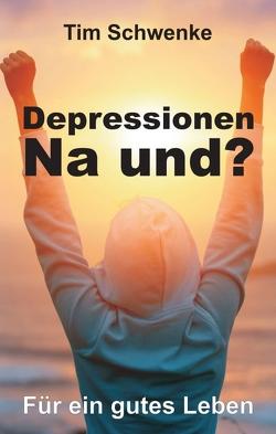 Depressionen – na und? von Schwenke,  Tim