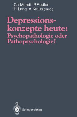 Depressionskonzepte heute: Psychopathologie oder Pathopsychologie? von Fiedler,  Peter, Kraus,  Alfred, Lang,  Hermann, Mundt,  Christoph