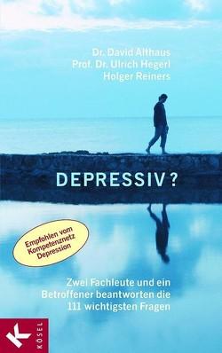 Depressiv? von Althaus,  David, Hegerl,  Ulrich, Reiners,  Holger