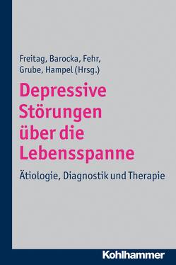 Depressive Störungen über die Lebensspanne von Barocka,  Arnd, Fehr,  Christoph, Freitag,  Christine M, Grube,  Michael, Hampel,  Harald Jürgen