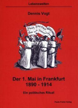 Der 1. Mai in Frankfurt 1890-1914 von Vogt,  Dennis