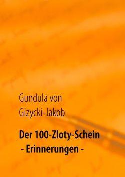 Der 100-Zloty-Schein von Gizycki-Jakob,  Gundula von