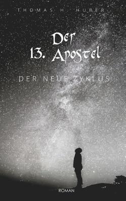Der 13. Apostel von Huber,  Thomas H.