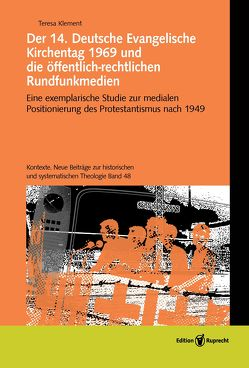 Der 14. Deutsche Evangelische Kirchentag 1969 und die öffentlich-rechtlichen Rundfunkmedien von Klement,  Teresa, Leyendecker,  Hans