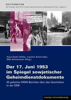 Der 17. Juni 1953 im Spiegel sowjetischer Geheimdienstdokumente von Müller,  Klaus D., Scherrieble,  Joachim, Schmeitzner,  Mike