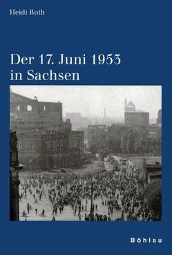 Der 17. Juni 1953 in Sachsen von Fricke,  Karl W, Roth,  Heidi
