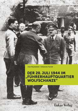 """Der 20. Juli 1944 im """"Führerhauptquartier Wolfschanze"""" von Neumärker,  Uwe, Tuchel,  Johannes"""