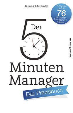 Der 5-Minuten-Manager – Das Praxisbuch von Fried,  Irene, McGrath,  James