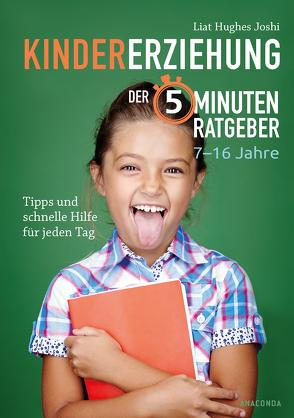 Der 5-Minuten-Ratgeber Kindererziehung von Joshi,  Liat Hughes, Landsberg,  Mareike