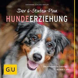 Der 6-Stufen-Plan Hundeerziehung von Schlegl-Kofler,  Katharina