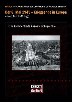 Der 8. Mai 1945 – Kriegsende in Europa von Bischoff,  Alfred