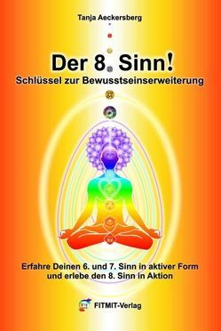 Der 8. Sinn – Schlüssel zur Bewußtseinserweiterung und Selbstheilung! von Aeckersberg,  Tanja