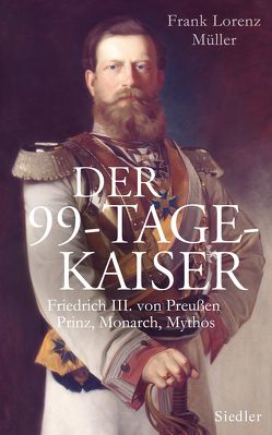 Der 99-Tage-Kaiser von Hirschfeld,  Sibylle, Müller,  Frank Lorenz