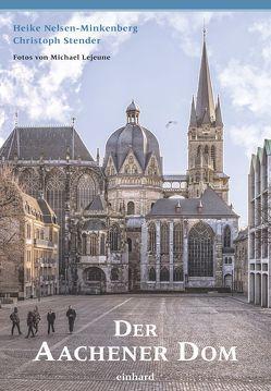 Der Aachener Dom von Lejeune,  Michael, Nelsen-Minkenberg,  Heike, Stender,  Christoph