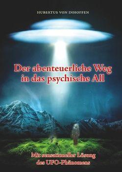 Der abenteuerliche Weg in das psychische All von Inhoffen,  Hubertus von