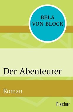 Der Abenteurer von Block,  Bela von, Krausskopf,  Karin S.
