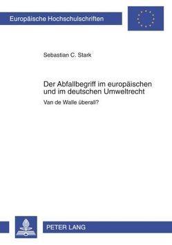 Der Abfallbegriff im europäischen und im deutschen Umweltrecht von Stark,  Sebastian