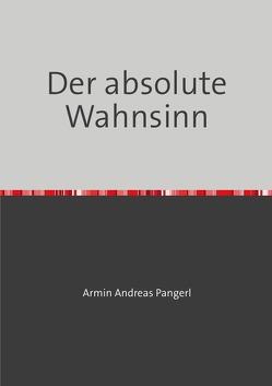 Der absolute Wahnsinn von Pangerl,  Armin