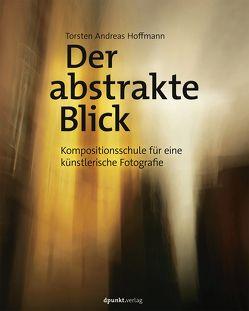 Der abstrakte Blick von Hoffmann,  Torsten Andreas